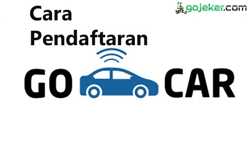 Cara Pendaftaran Go Car Beserta Syaratnya
