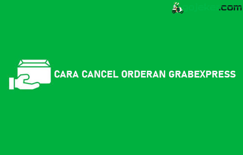 Cara Cancel Orderan GrabExpress Driver Tanpa Mengurangi Performa