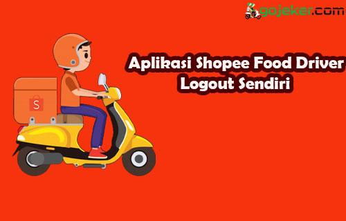 Aplikasi Shopee Food Driver Logout Sendiri