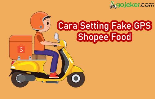 Cara Setting Fake GPS Shopee Food