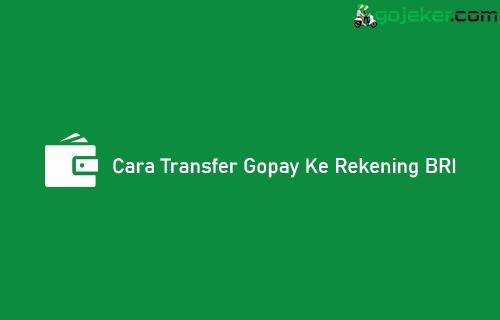 Cara Transfer Gopay Ke Rekening BRI 2021 Syarat Biaya